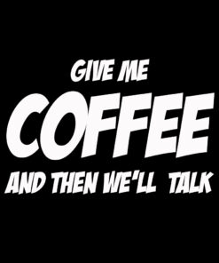 Give me Coffee then We'll Talk T-shirt