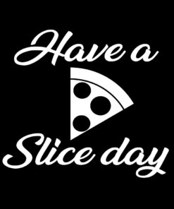 Have a Slice Day T-Shirt