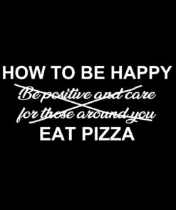 How to Be Happy Eat Pizza T-Shirt