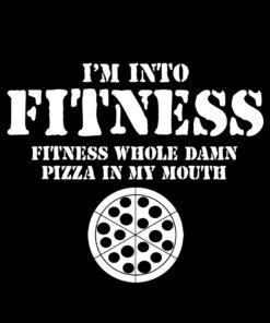 I'm into Fitness Fitness this whole pizza in my mouth T-Shirt
