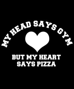 My Head says Gym but My Heart Says Pizza T-Shirt
