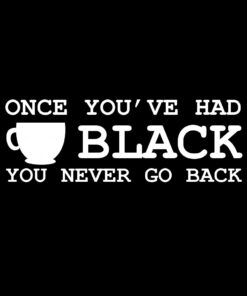 Once You've had Black Coffee T-Shirt