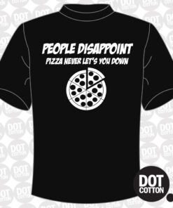 People Disappoint Pizza Never Lets you down T-Shirt