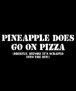 Pineapple does go on Pizza briefly before the bin T-Shirt
