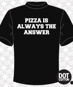 Pizza is Always the Answer T-Shirt (Copy)