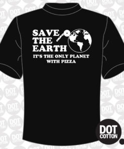 Save the Earth It's the Only Planet with Pizza T-Shirt