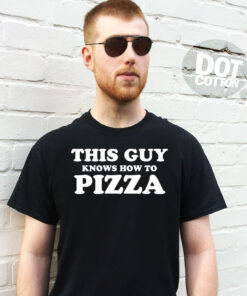 This Guy knows how to Pizza T-Shirt